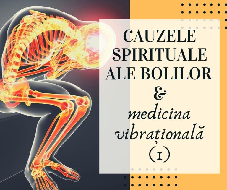 Cauzele spirituale ale bolilor si medicina vibrationala_resized